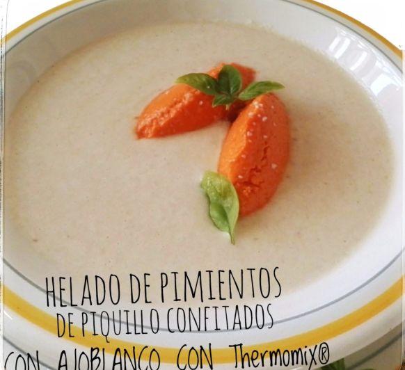 HELADO DE PIMIENTOS DE PIQUILLO CONFITADOS CON AJOBLANCO CON Thermomix®